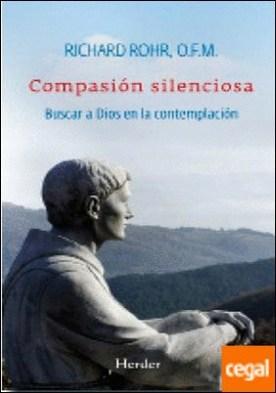 Compasión silenciosa . Buscar a Dios en la contemplación