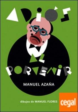 Adiós al porvenir . (Carta a Angel Ossorio) por Azaña Díaz, Manuel PDF