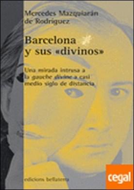 Barcelona y sus divinos . una mirada intrusa a la gauche divine a casi medio siglo de distancia