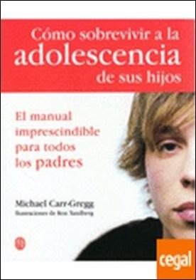 CÓMO SOBREVIVIR A LA ADOLESCENCIA HIJOS por CARR-GREGG, M.