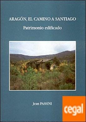 Aragón, el camino a Santiago . Patrimonio edificado