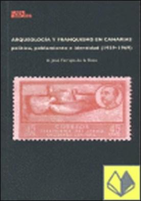 Arqueología y franquismo en Canarias . política, poblamiento e identidad (1939-1969)