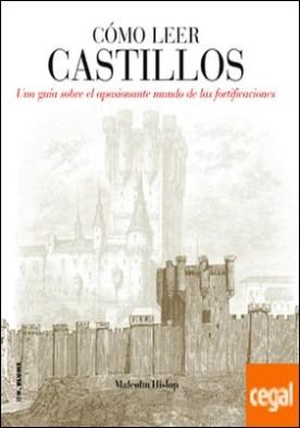Cómo leer castillos . Un curso intensivo para entender las fortificaciones por Hislop, Malcolm PDF