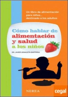 Cómo hablar de alimentación y salud a los niños . Un libro de alimentación para niños...destinado a los adultos por Aranceta Bartrina, Javier PDF