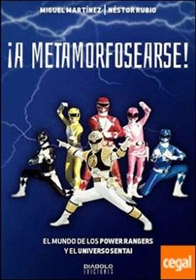 ¡a metamorfosearse! . El mundo de los Power Rangers y el universo Sentai