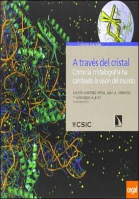 A través del cristal . cómo la cristalografía ha cambiado la visión del mundo