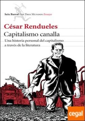Capitalismo canalla . Una historia personal del capitalismo a través de la literatura
