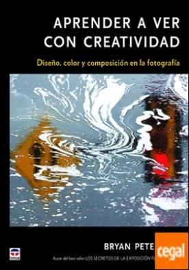 Aprender a ver con con creatividad . Diseño, color y composición de la fotografía