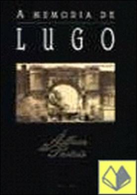 A memoria de Lugo