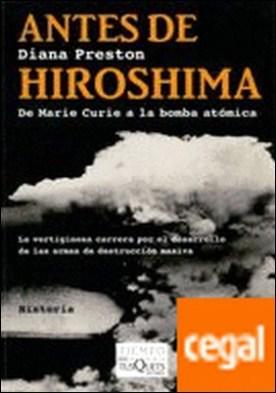 Antes de Hiroshima . De Marie Curie a la bomba atómica