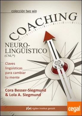 Coaching Neurolingüístico (CNL®) . Claves lingüísticas para cambiar tu mente
