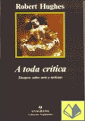 A toda crítica (Ensayos sobre arte y artistas)