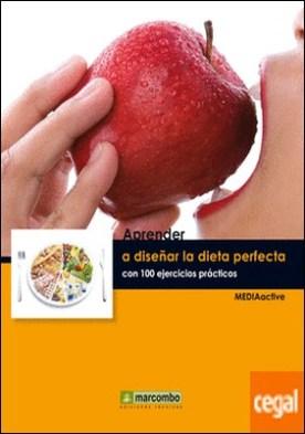 Aprender a diseñar la dieta perfecta con 100 ejercicios prácticos