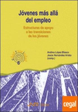6. Jóvenes más allá del empleo. Estructuras de apoyo a las transiciones de los jóvenes