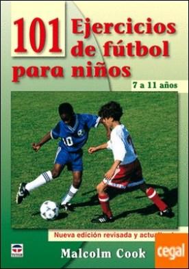 101 EJERCICIOS DE FÚTBOL PARA NIÑOS. DE 7 A 11 AÑOS. NUEVA EDICIÓN REVISADA Y ACTUALIZADA