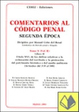 COMENTARIOS AL CODIGO PENAL. TOMO X VOLUMEN II . DE LOS DELITOS RELATIVOS A LA ORDENACION DEL TERRITORIO Y LA PROT por ARANGUEZ SANCHEZ,CARLOS