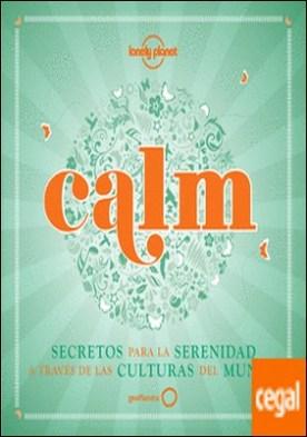 Calm . Secretos para la serenidad a través de las culturas del mundo