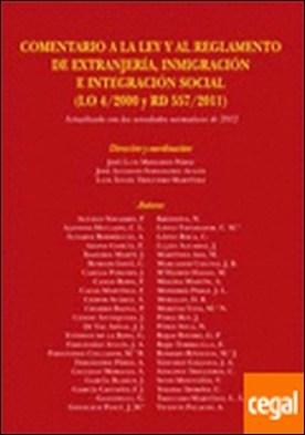COMENTARIO A LA LEY Y AL REGLAMENTO DE EXTRANJERÍA, INMIGRACIÓN E INTEGRACIÓN SOCIAL (LO 4/2000 - RD 557/2011). . actualizado con las novedades normativas de 2012 por AA.VV.