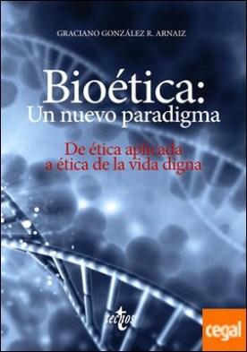 Bioética: un nuevo paradigma . De ética aplicada a ética de la vida digna