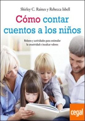 Cómo contar cuentos a los niños . Relatos y actividades para estimular la creatividad e inculcar valores éticos por Raines, Shirley C. PDF