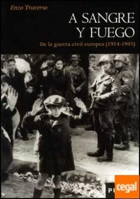A sangre y fuego . De la guerra civil europea (1914-1945)