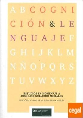 Cognición y lenguaje . Estudios en homenaje a José Luis Guijarro Morales por MORA MILLAN, M. LUISA