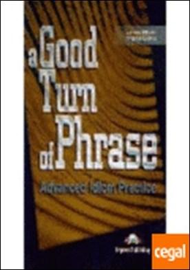 A GOOD TURN OF PHRASE ADVANCED IDIOM PRACITICE