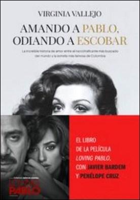 Amando a Pablo, odiando a Escobar. La increíble historia de amor entre el narcotraficante más buscado del mundo y la estrella más famosa de Colombia por Virginia Vallejo PDF