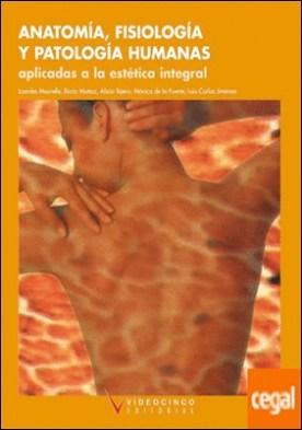 Anatomía, fisiología y patología humanas aplicadas a estética integral