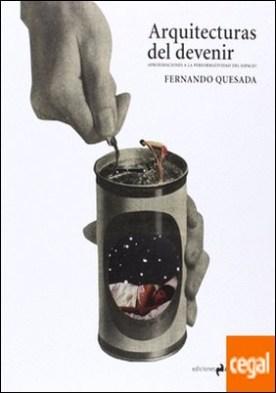 Arquitecturas del devenir . aproximaciones a la performatividad del espacio por Quesada López, Fernando PDF
