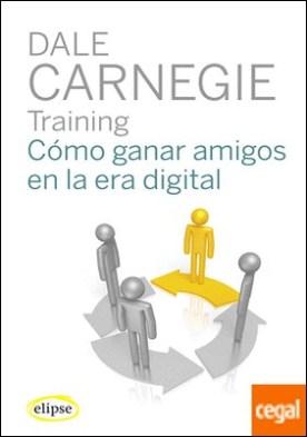 Cómo ganar amigos en la era digital por Carnegie, Dale