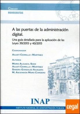 A las Puertas de la Administración Digital. . Una guía detallada para la aplicación de las leyes 39/2015 y 40/2015