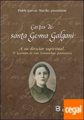 Cartas de Santa Gema Galgani . A su director espiritual. Padre Germán de San Estanislao, pasionista