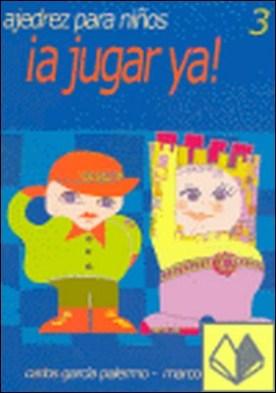 A JUGAR YA 3! AJEDREZ PARA NIÑOS. por CARLOS GARCÍA-MARCOS DE ANNA