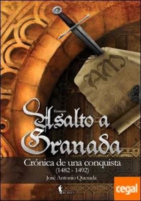 Asalto a Granada . Crónica de una conquista (1482-1492) por Quesada montilla, José Antonio