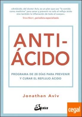 Antiácido . Programa de 28 días para prevenir y curar el reflujo ácido
