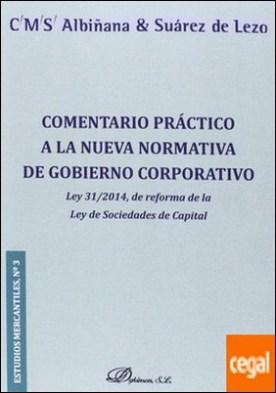 Comentario práctico a la nueva normativa de Gobierno Corporativo . Ley 31/2014, de reforma de la Ley de Sociedades de Capital por CMS Albiñana & Suárez de Lezo PDF