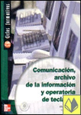 Comunicación, archivo de la información y operatoria de teclados. 2ª Edición . Grado medio
