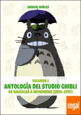 Antología del studio Ghibli Vol I . De Nausika a Mononoke por Robles, Manu PDF