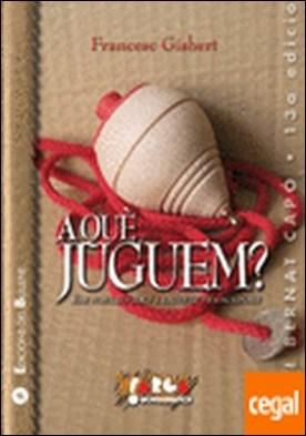 A què juguem? . Els nostres jocs i joguets tradicionals por Gisbert i Muñoz, Francesc PDF