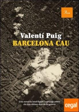 Barcelona cau . una novel.la intel.ligent i salvatge sobre els tres últims dies de la guerra