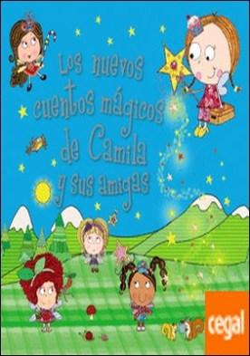 Camila, el hada de los cupcakes. Los nuevos cuentos mágicos de Camila y sus amigas