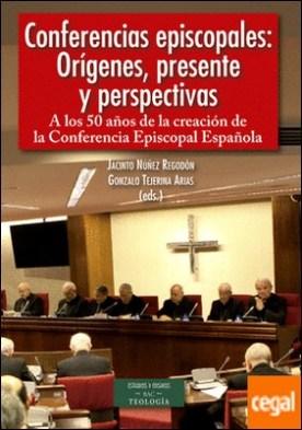 Conferencias episcopales: orígenes, presente y perspectivas . A los 50 años de la creación de la Conferencia Episcopal Española