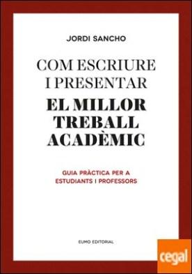 Com escriure i presentar el millor treball acadèmic . Guia pràctica per a estudiants i professors por Sancho Salido, Jordi PDF