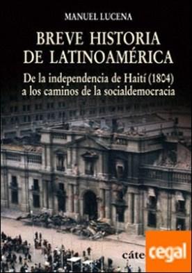 Breve historia de Latinoamérica . De la independencia de Haití (1804) a los caminos de la socialdemocracia