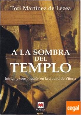 A la sombra del templo . Intriga y conspiración en la ciudad de Vitoria.