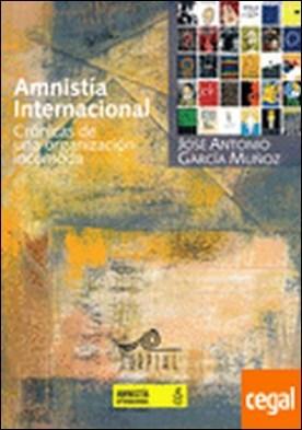 Amnist¡a internacional: cronicas de una organizacion incomoda . Crónicas de una organización incómoda por Garc¡a Muñoz, Jose Antonio