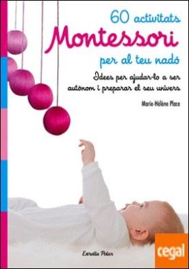 60 activitats Montessori per al teu nadó . Idees per ajudar-lo a ser autònom i preparar el seu univers por Place, Marie Hélène