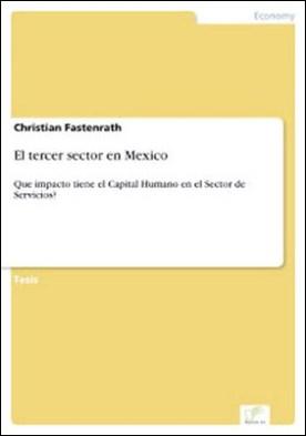 El tercer sector en Mexico: Que impacto tiene el Capital Humano en el Sector de Servicios? por Christian Fastenrath PDF