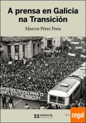 A prensa en Galicia na Transición por Pérez Pena, Marcos PDF